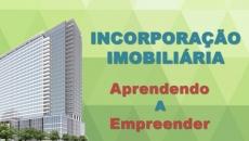 Incorporação Imobiliária - Aprendendo a Empreender
